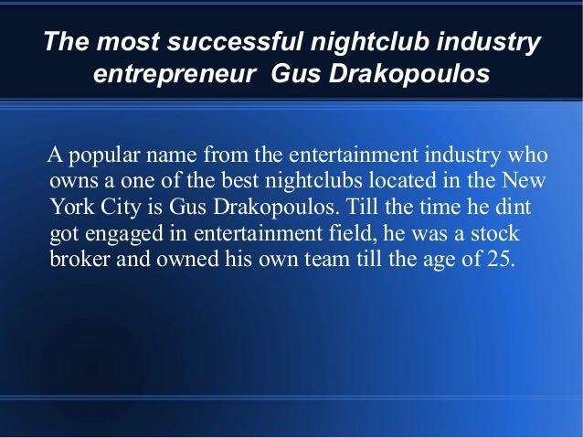 The most successful nightclub industry entrepreneur Gus Drakopoulos A popular name from the entertainment industry who own...
