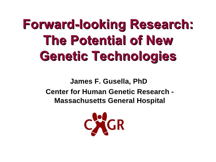 James F. Gusella, PhD  Center for Human Genetic Research - Massachusetts General Hospital Forward-looking Research: The Po...