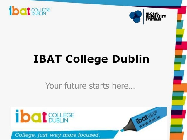 IBAT College Dublin Your future starts here…