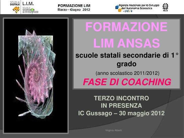 FORMAZIONE    LIM ANSASscuole statali secondarie di 1°            grado      (anno scolastico 2011/2012)  FASE DI COACHING...