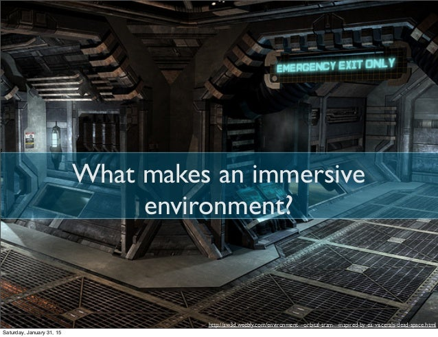 What makes an immersive environment? http://aw3d.weebly.com/environment---orbital-tram---inspired-by-ea-viscerals-dead-spa...