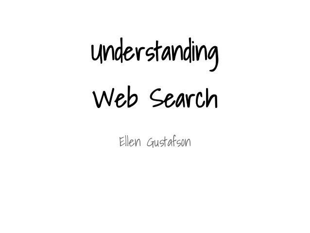 Understanding Web Search Ellen Gustafson