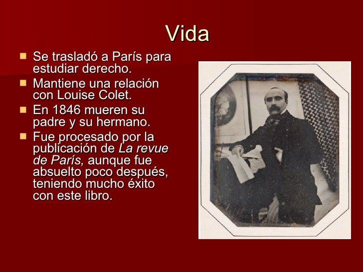 Vida <ul><li>Se trasladó a París para estudiar derecho. </li></ul><ul><li>Mantiene una relación con Louise Colet. </li></u...