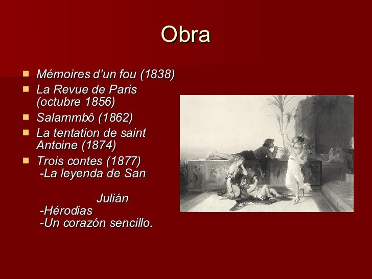 Obra <ul><li>Mémoires d'un fou (1838) </li></ul><ul><li>La Revue de Paris (octubre 1856) </li></ul><ul><li>Salammbô (1862)...