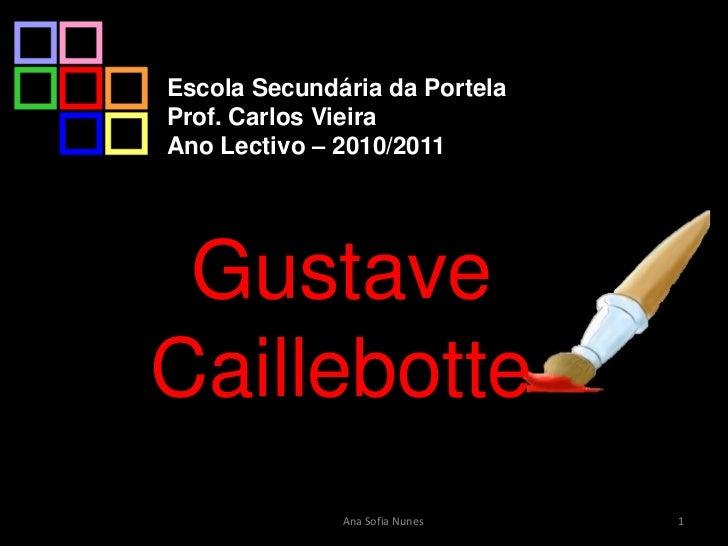 Escola Secundária da Portela<br />Prof. Carlos Vieira<br />Ano Lectivo – 2010/2011<br />Gustave Caillebotte<br />1<br />An...