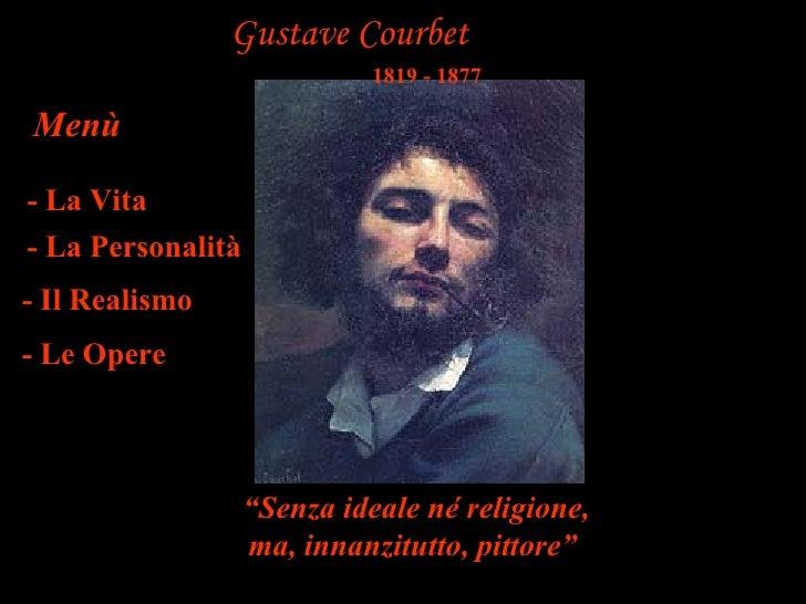 Gustave Courbet                             1819 - 1877Menù- La Vita- La Personalità- Il Realismo- Le Opere               ...