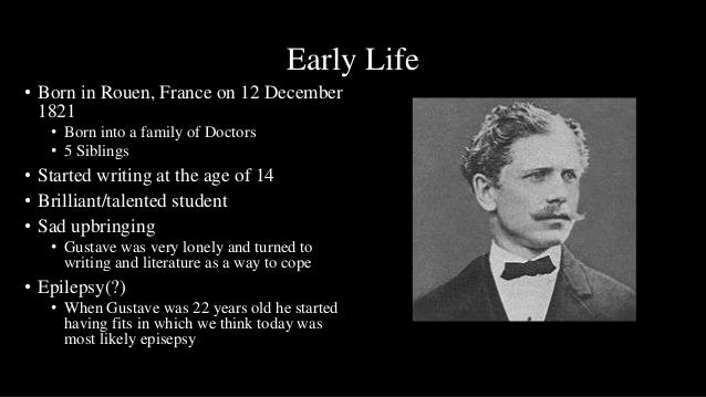 Early Life• Born in Rouen, France on 12 December  1821   • Born into a family of Doctors   • 5 Siblings• Started writing a...