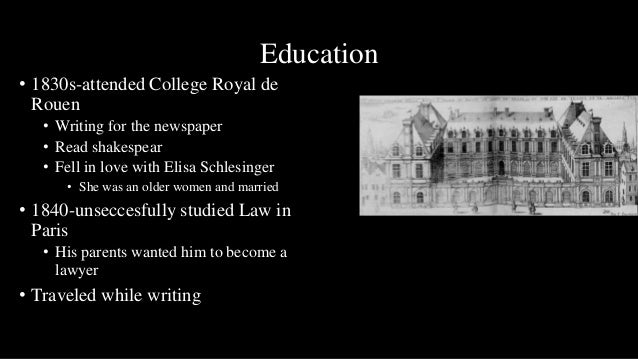 Education• 1830s-attended College Royal de  Rouen   • Writing for the newspaper   • Read shakespear   • Fell in love with ...
