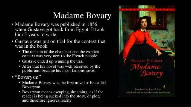 Madame Bovary• Madame Bovary was published in 1856  when Gustave got back from Egypt. It took  him 5 years to write.• Gust...