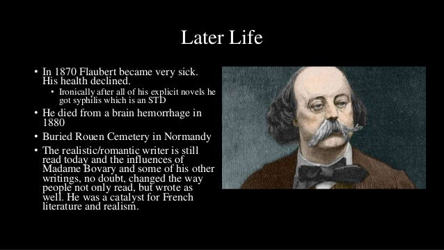 Later Life• In 1870 Flaubert became very sick.  His health declined.   • Ironically after all of his explicit novels he   ...