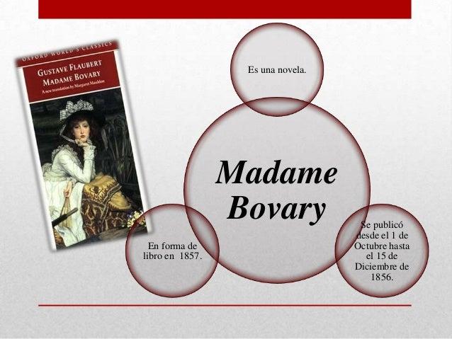 Es una novela.                 Madame                 Bovary             Se publicó                                   desd...