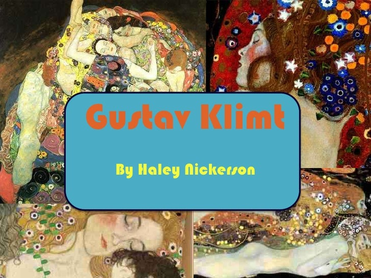 Gustav Klimt  By Haley Nickerson