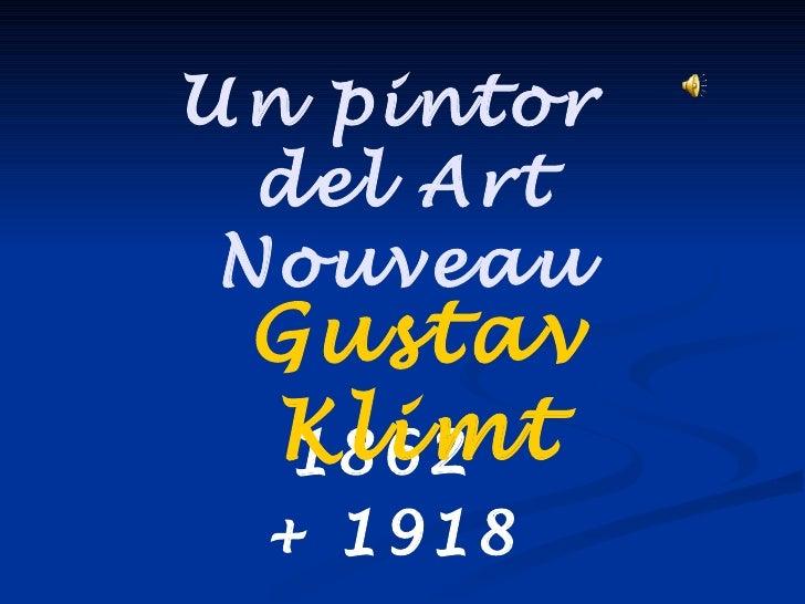 Un pintor  del Art Nouveau Gustav Klimt  1862 + 1918