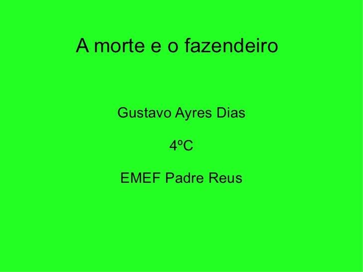 A morte e o fazendeiro Gustavo Ayres Dias 4ºC EMEF Padre Reus