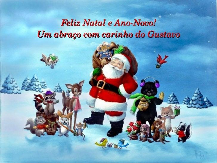 Feliz Natal e Ano-Novo! Um abraço com carinho do Gustavo