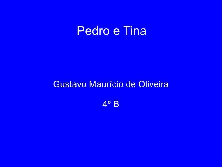 Pedro e Tina Gustavo Maurício de Oliveira 4º B