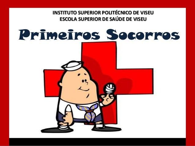 INSTITUTO SUPERIOR POLITÉCNICO DE VISEU      ESCOLA SUPERIOR DE SAÚDE DE VISEUPrimeiros Socorros