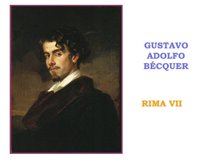 <ul><li>GUSTAVO ADOLFO BÉCQUER </li></ul><ul><li>RIMA VII </li></ul>