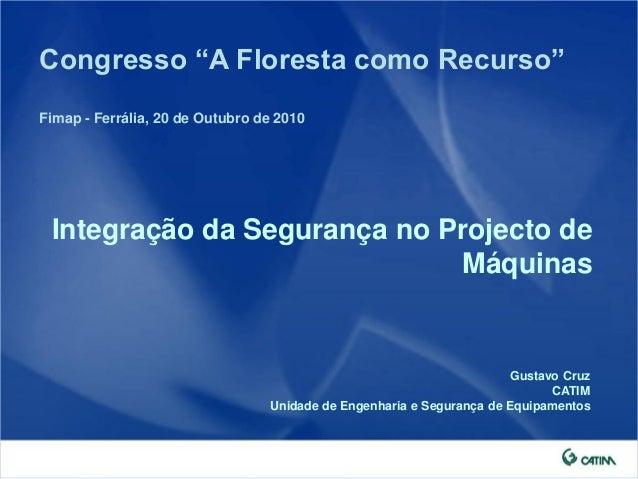 """Gustavo Cruz CATIM Unidade de Engenharia e Segurança de Equipamentos Congresso """"A Floresta como Recurso"""" Fimap - Ferrália,..."""