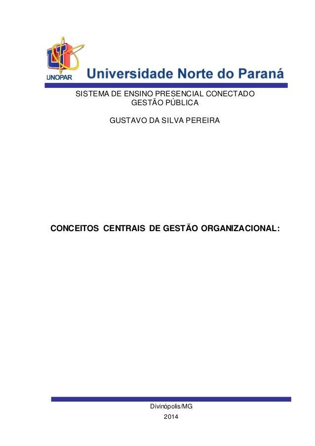 SISTEMA DE ENSINO PRESENCIAL CONECTADO  GESTÃO PÚBLICA  GUSTAVO DA SILVA PEREIRA  CONCEITOS CENTRAIS DE GESTÃO ORGANIZACIO...