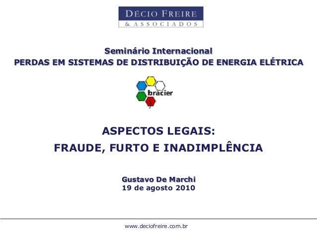 www.deciofreire.com.br Seminário Internacional PERDAS EM SISTEMAS DE DISTRIBUIÇÃO DE ENERGIA ELÉTRICA ASPECTOS LEGAIS: FRA...