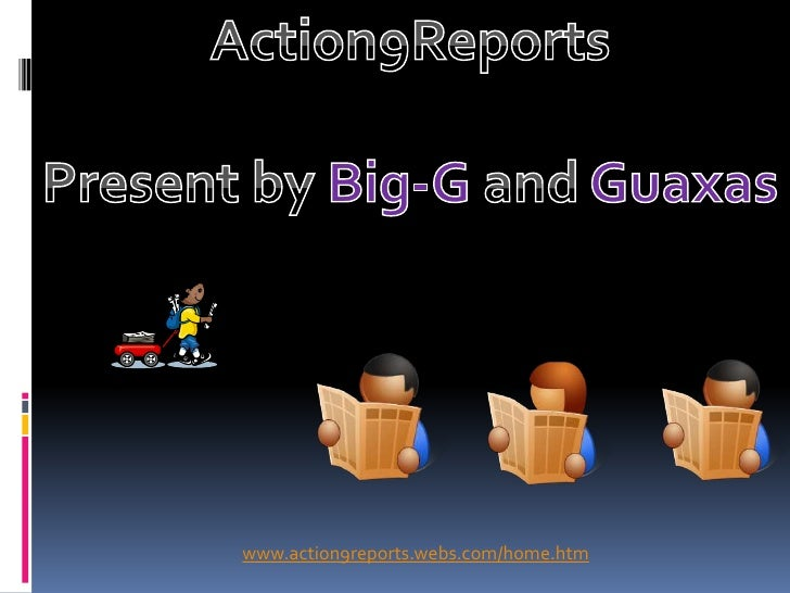 Action9Reports<br />Present by Big-G and Guaxas<br />www.action9reports.webs.com/home.htm<br />