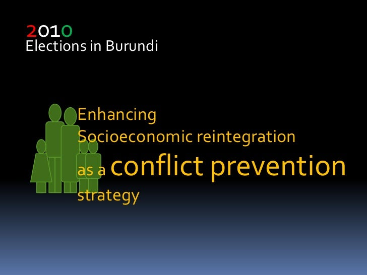 2010<br />Elections in Burundi<br />Enhancing <br />Socioeconomic reintegration <br />as a conflict prevention strategy<br />