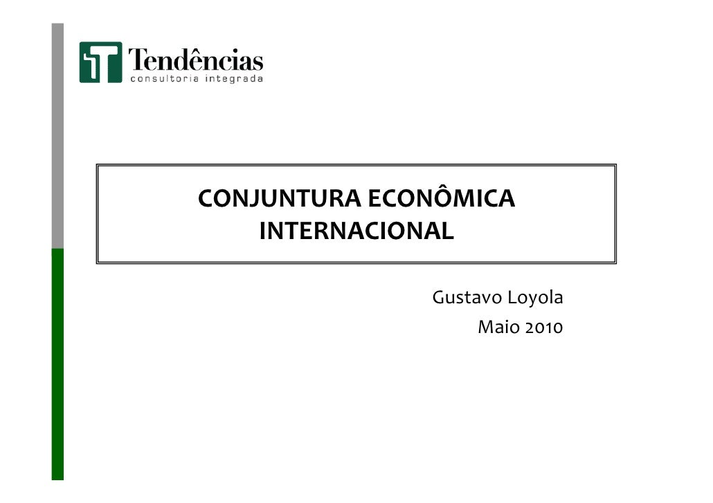 CONJUNTURA ECONÔMICA     INTERNACIONAL                Gustavo Loyola                    Maio 2010