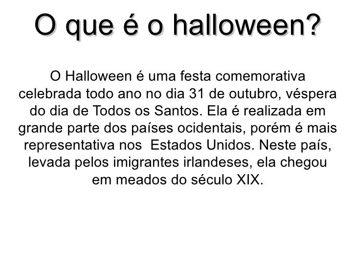 O que é o halloween? O Halloween é uma festa comemorativa celebrada todo ano no dia 31 de outubro, véspera do dia de Todos...