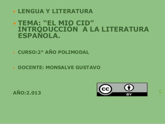 """ LENGUA Y LITERATURA TEMA: """"EL MIO CID""""INTRODUCCIÓN A LA LITERATURAESPAÑOLA. CURSO:2° AÑO POLIMODAL DOCENTE: MONSALVE ..."""