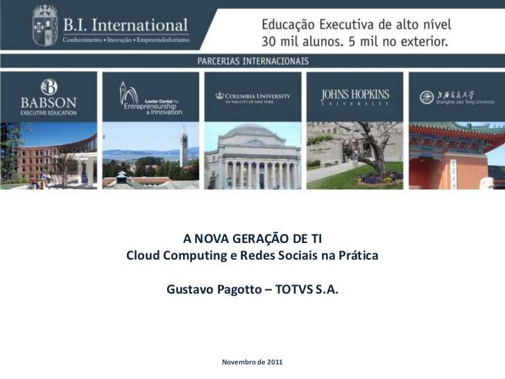 A NOVA GERAÇÃO DE TICloud Computing e Redes Sociais na Prática      Gustavo Pagotto – TOTVS S.A.               Novembro de...