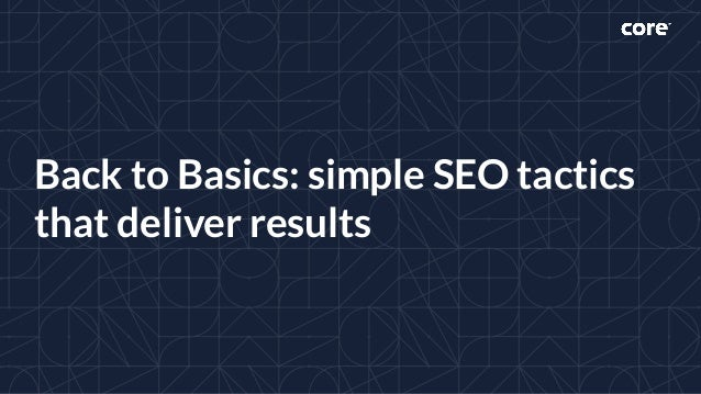 Back to Basics: simple SEO tactics that deliver results