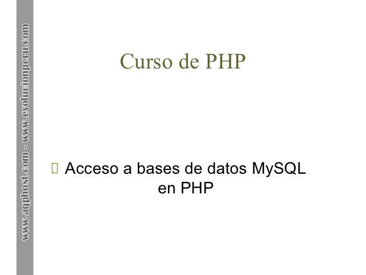 Curso de PHPAcceso a bases de datos MySQL           en PHP