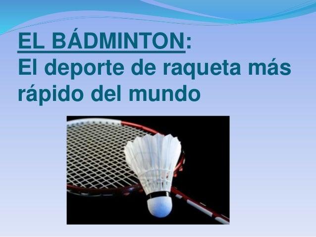 EL BÁDMINTON: El deporte de raqueta más rápido del mundo