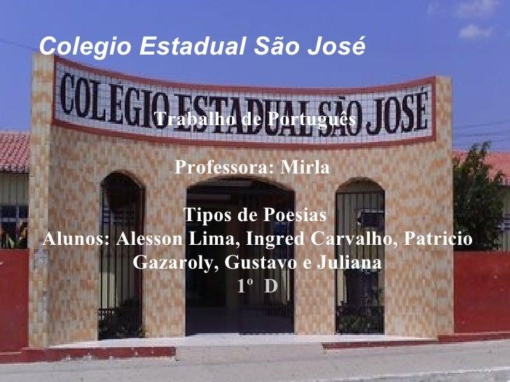 Colegio Estadual São José Trabalho de Português Professora: Mirla  Tipos de Poesias Alunos: Alesson Lima, Ingred Carvalho,...