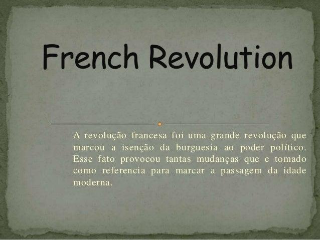 A revolução francesa foi uma grande revolução que marcou a isenção da burguesia ao poder político. Esse fato provocou tant...