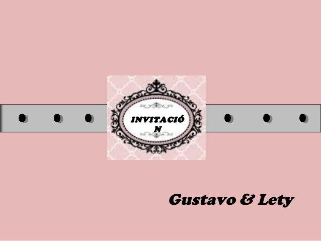 INVITACIÓ N Gustavo & Lety
