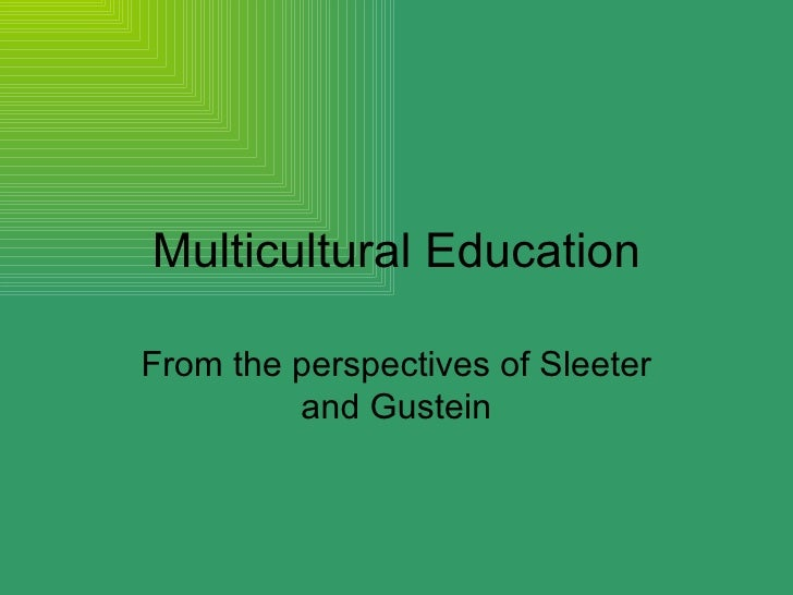 Multicultural Education From the perspectives of Sleeter and Gustein