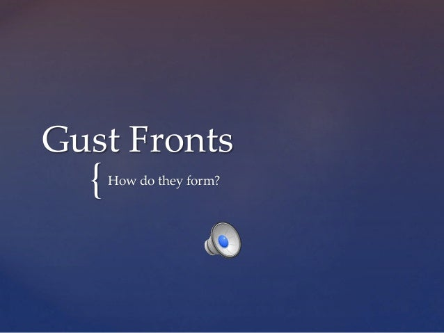 Gust Fronts  {  How do they form?