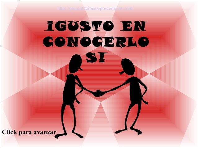 ¡GUSTO EN CONOCERLO S! Click para avanzar http://presentaciones-powerpoint.com/