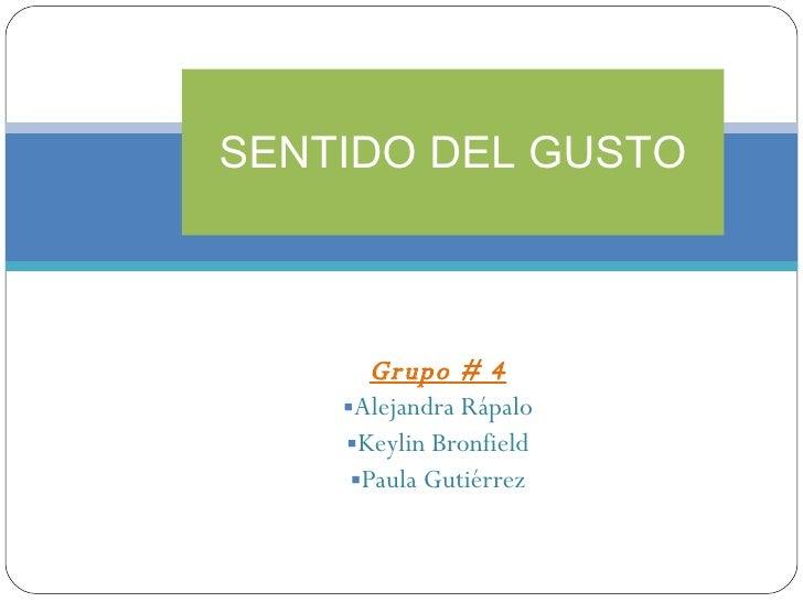 <ul><li>Grupo # 4 </li></ul><ul><li>Alejandra Rápalo </li></ul><ul><li>Keylin Bronfield </li></ul><ul><li>Paula Gutiérrez ...