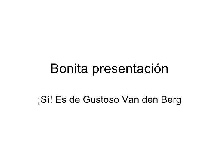 Bonita presentación ¡Sí! Es de Gustoso Van den Berg