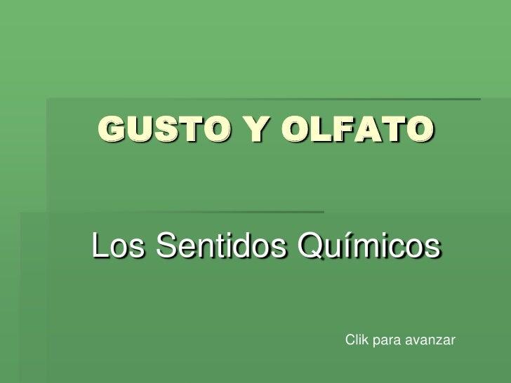GUSTO Y OLFATO<br />Los Sentidos Químicos<br />Clik para avanzar<br />