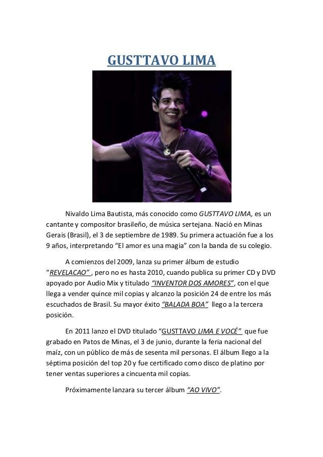 GUSTTAVO LIMA      Nivaldo Lima Bautista, más conocido como GUSTTAVO LIMA, es uncantante y compositor brasileño, de música...