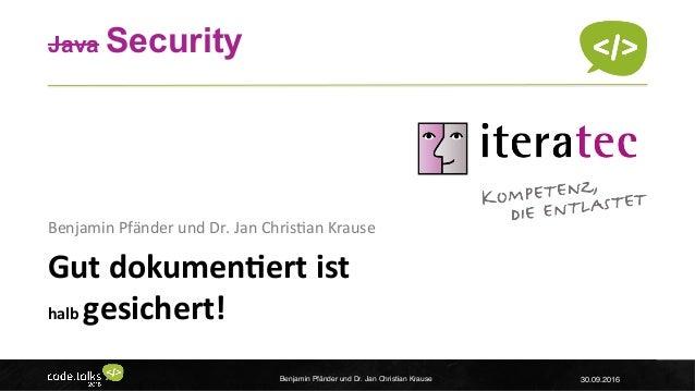 ©iteratec Java Security Gutdokumen+ertist halbgesichert! BenjaminPfänderundDr.JanChris8anKrause Benjamin Pfän...