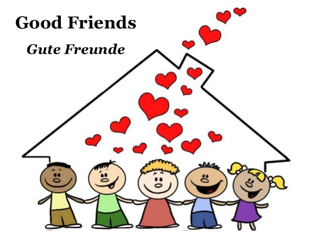 Good Friends Gute Freunde