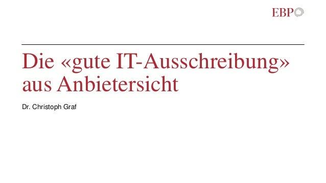 Die «gute IT-Ausschreibung» aus Anbietersicht Dr. Christoph Graf