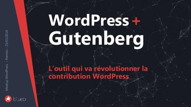 Gutenberg,l'outilquivarévolutionnerlacontributionWordPress MeetupWordPress–Rennes–29/03/2018 WordPress+ Gutenberg L'outil ...