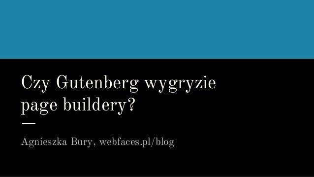 Czy Gutenberg wygryzie page buildery? Agnieszka Bury, webfaces.pl/blog