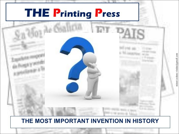 THE Printing Press                                          minor.cedeno.vindas@gmail.comTHE MOST IMPORTANT INVENTION IN H...